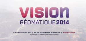 Colloque VisionGÉOMATIQUE 2014
